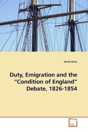 Duty, Emigration and the  Condition of England  Debate, 1826-1854
