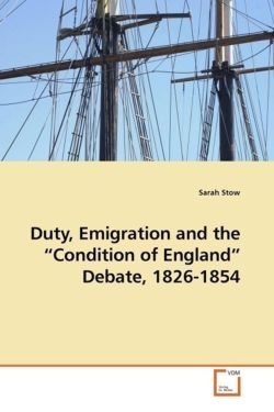 """Duty, Emigration and the """"Condition of England"""" Debate, 1826-1854"""