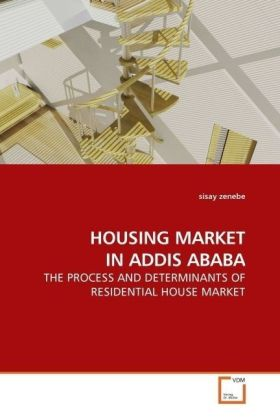 HOUSING MARKET IN ADDIS ABABA - THE PROCESS AND DETERMINANTS OF RESIDENTIAL HOUSE MARKET