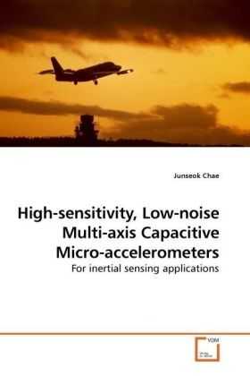 High-sensitivity, Low-noise Multi-axis Capacitive Micro-accelerometers - For inertial sensing applications - Chae, Junseok