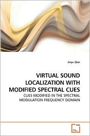 VIRTUAL SOUND LOCALIZATION WITH MODIFIED SPECTRAL CUES - Jinyu Qian