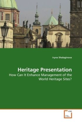 Heritage Presentation - How Can It Enhance Management of the World Heritage Sites? - Shalaginova, Iryna