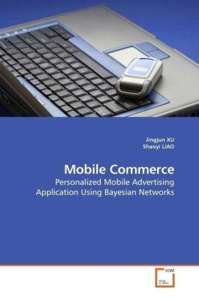Mobile Commerce - Personalized Mobile Advertising Application Using Bayesian Networks - Xu Jingjun