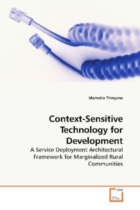 Context-Sensitive Technology for Development - A Service Deployment Architectural Framework for Marginalized Rural Communities - Thinyane, Mamello