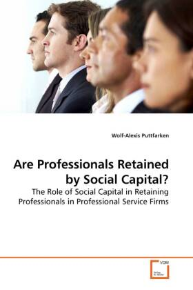 Are Professionals Retained by Social Capital? - The Role of Social Capital in Retaining Professionals in Professional Service Firms - Puttfarken, Wolf-Alexis