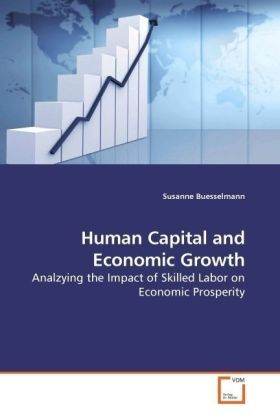 Human Capital and Economic Growth - Analzying the Impact of Skilled Labor on Economic Prosperity - Buesselmann, Susanne