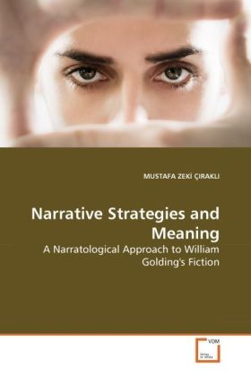 Narrative Strategies and Meaning - A Narratological Approach to William Golding's Fiction - Çirakli, Mustafa Z.