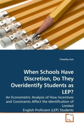 When Schools Have Discretion, Do They Overidentify Students as LEP? - An Econometric Analysis of How Incentives and Constraints Affect the Identification of Limited English Proficient (LEP) Students