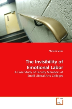 The Invisibility of Emotional Labor - A Case Study of Faculty Members at Small Liberal Arts Colleges