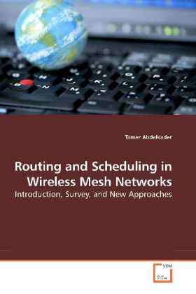 Routing and Scheduling in Wireless Mesh Networks - Introduction, Survey, and New Approaches - Abdelkader, Tamer