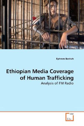 Ethiopian Media Coverage of Human Trafficking - Analysis of FM Radio - Beshah, Ephrem