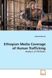 Ethiopian Media Coverage of Human Trafficking - Ephrem Beshah