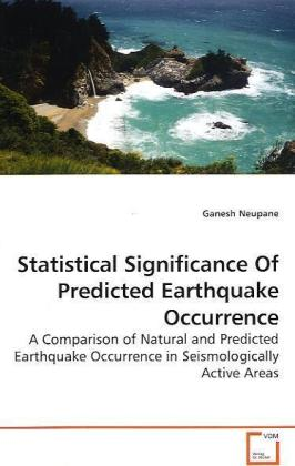 Statistical Significance Of Predicted Earthquake Occurrence - A Comparison of Natural and Predicted Earthquake Occurrence in Seismologically Active Areas - Neupane, Ganesh