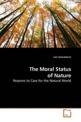 The Moral Status of Nature - Reasons to Care for the Natural World