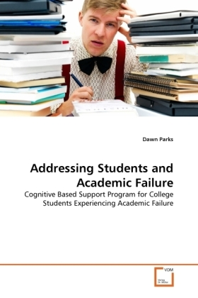 Addressing Students and Academic Failure - Cognitive Based Support Program for College Students Experiencing Academic Failure - Parks, Dawn