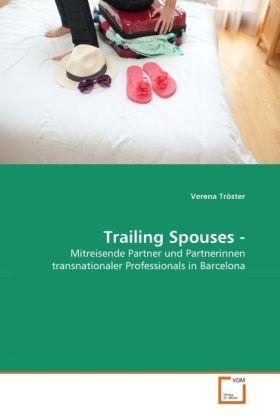 Trailing Spouses - - Mitreisende Partner und Partnerinnen transnationaler Professionals in Barcelona - Tröster, Verena