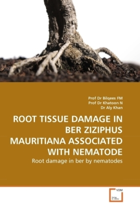 ROOT TISSUE DAMAGE IN BER ZIZIPHUS MAURITIANA ASSOCIATED WITH NEMATODE - Root damage in ber by nematodes - Bilqees / Khatoon, Nasira / Khan, Aly