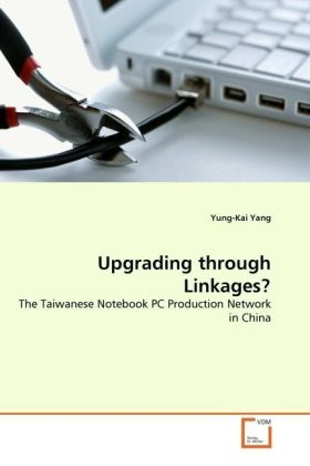 Upgrading through Linkages? - The Taiwanese Notebook PC Production Network in China - Yang, Yung-Kai