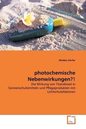 photochemische Nebenwirkungen?! - Die Wirkung von Titandioxid in Sonnenschutzmitteln und Pflegeprodukten mit Lichtschutzfaktoren