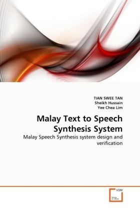Malay Text to Speech Synthesis System - Malay Speech Synthesis system design and verification - Tan, Tian Swee / Hussain, Sheikh / Chea Lim, Yee