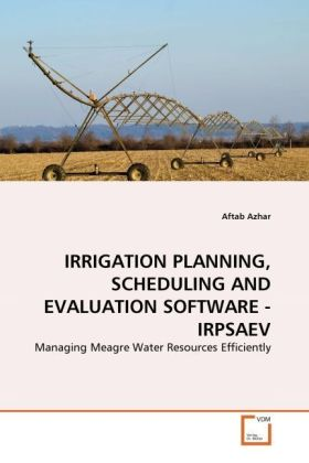 IRRIGATION PLANNING, SCHEDULING AND EVALUATION SOFTWARE - IRPSAEV - Managing Meagre Water Resources Efficiently - Azhar, Aftab