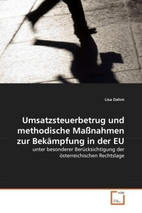 Umsatzsteuerbetrug und methodische Maßnahmen zur Bekämpfung in der EU - unter besonderer Berücksichtigung der österreichischen Rechtslage - Dahm, Lisa
