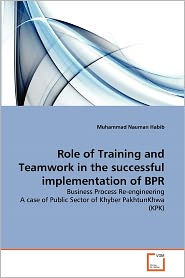 Role Of Training And Teamwork In The Successful Implementation Of Bpr - Muhammad Nauman Habib