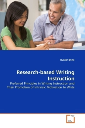 Research-based Writing Instruction - Preferred Principles in Writing Instruction and Their Promotion of Intrinsic Motivation to Write - Brimi, Hunter