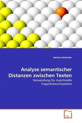 Analyse semantischer Distanzen zwischen Texten - Verwendung für maschinelle Frage/Antwortsysteme - Bolender, Bastian