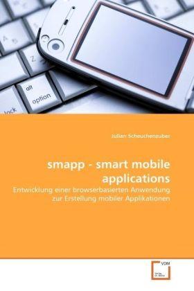 smapp - smart mobile applications - Entwicklung einer browserbasierten Anwendung zur Erstellung mobiler Applikationen - Scheuchenzuber, Julian