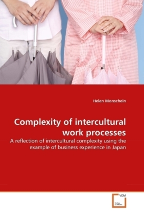 Complexity of intercultural work processes - A reflection of intercultural complexity using the example of business experience in Japan - Monschein, Helen