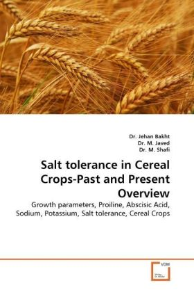 Salt tolerance in Cereal Crops-Past and Present Overview - Growth parameters, Proiline, Abscisic Acid, Sodium, Potassium, Salt tolerance, Cereal Crops - Bakht, Jehan / Javed, M. / Shafi, M.
