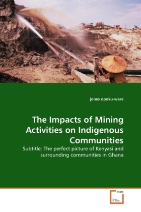 The Impacts of Mining Activities on Indigenous Communities - Subtitle: The perfect picture of Kenyasi and surrounding communities in Ghana - Opoku-Ware, Jones