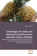 Adamu, Siyoum: Challenges of credit and repayment performance; Haweltti Union, Ethiopia