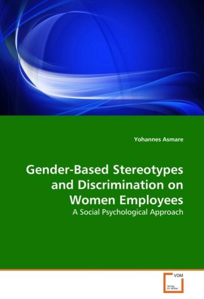 Gender-Based Stereotypes and Discrimination on Women Employees - Yohannes Asmare