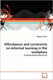 Affordances And Constraints On Informal Learning In The Workplace - Megan Le Clus