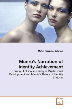 Munro's Narration of Identity Achievement - Through Eriksonian Theory of Psychosocial Development and Marcia's Theory of Identity Statuses - Hassanian Esfahani, Mehdi