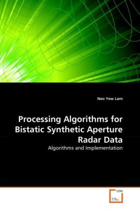 Processing Algorithms for Bistatic Synthetic Aperture Radar Data als Buch von Neo Yew Lam - VDM Verlag