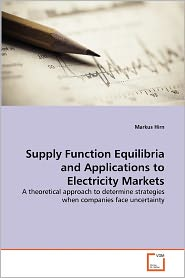 Supply Function Equilibria and Applications to Electricity Markets - Markus Hirn