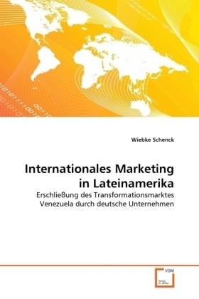 Internationales Marketing in Lateinamerika - Erschließung des Transformationsmarktes Venezuela durch deutsche Unternehmen - Schenck, Wiebke