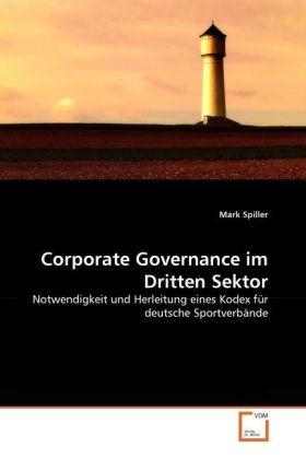 Corporate Governance im Dritten Sektor - Notwendigkeit und Herleitung eines Kodex für deutsche Sportverbände - Spiller, Mark