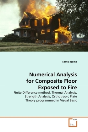 Numerical Analysis for Composite Floor Exposed to Fire - Finite Difference method, Thermal Analysis, Strength Analysis, Orthotropic Plate Theory programmed in Visual Basic - Nama, Samia