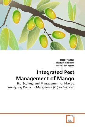 Integrated Pest Management of Mango - Bio-Ecology and Management of Mango mealybug Drosicha Mangiferae (G.) in Pakistan - Karar, Haider / Arif, Muhammad / Sayyed, Hussnain