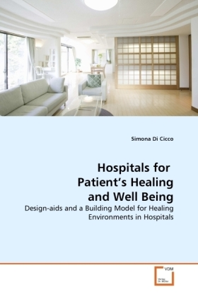 Hospitals for Patient's Healing and Well Being - Design-aids and a Building Model for Healing Environments in Hospitals - Di Cicco, Simona