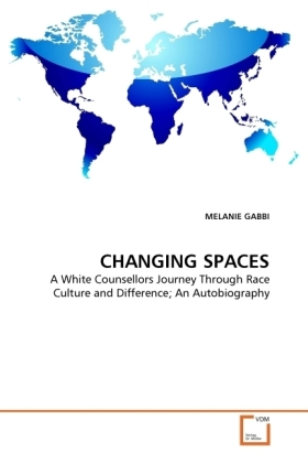 CHANGING SPACES - A White Counsellors Journey Through Race Culture and Difference An Autobiography - Gabbi, Melanie