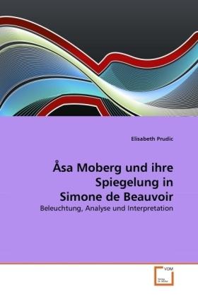 Åsa Moberg und ihre Spiegelung in Simone de Beauvoir - Beleuchtung, Analyse und Interpretation - Prudic, Elisabeth