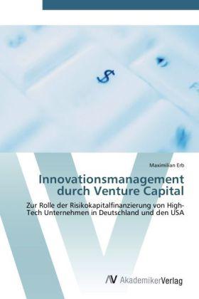 Innovationsmanagement durch Venture Capital - Zur Rolle der Risikokapitalfinanzierung von High-Tech Unternehmen in Deutschland und den USA