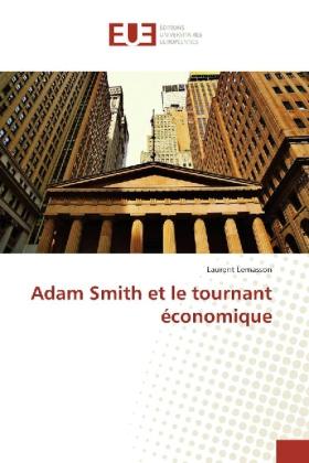 Adam Smith et le tournant économique - Lemasson, Laurent