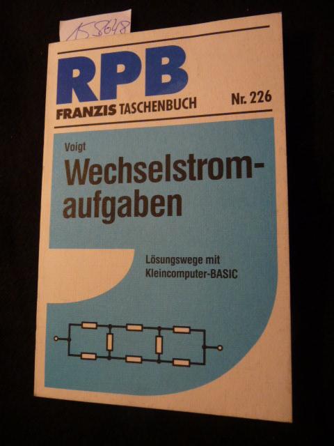 RPB-Electronic-Taschenbücher  Nr. 226  Wechselstromaufgaben : Lösungswege mit Kleincomputer-BASIC - Voigt, Fritz