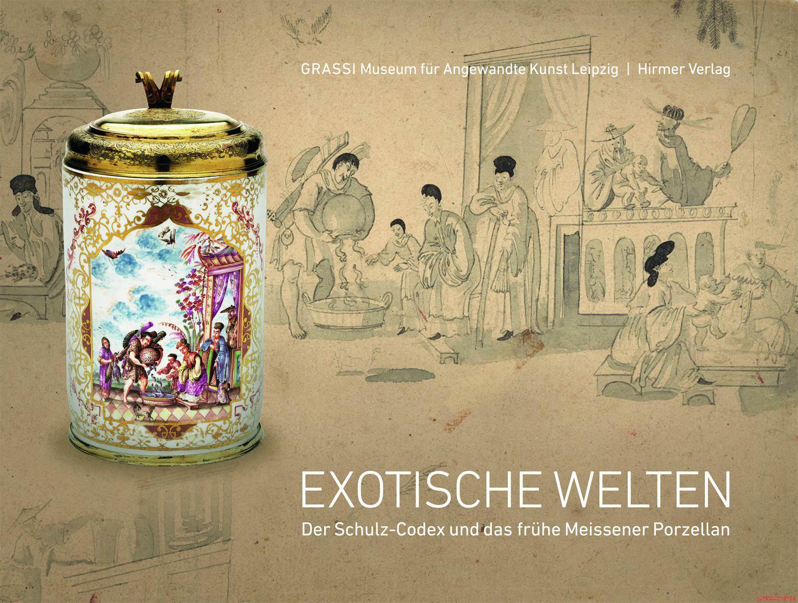 Exotische Welten  Der Schulz-Codex und das frühe Meissener Porzellan - Rainer Behrends, Maureen Cassidy-Geiger, Baron Ludwig Döry